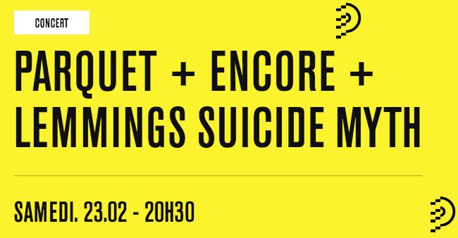 Jeu terminé – Concours 2×2 places à gagner pour le concertPARQUET + ENCORE + LEMMINGS SUICIDE MYTH
